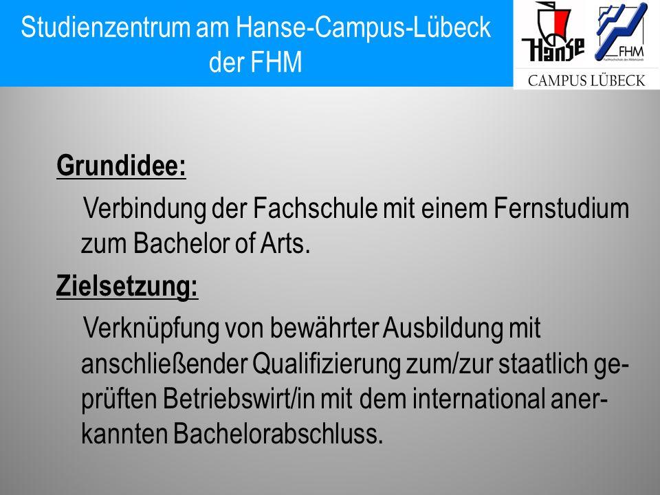 Studienzentrum am Hanse-Campus-Lübeck der FHM Grundidee: Verbindung der Fachschule mit einem Fernstudium zum Bachelor of Arts. Zielsetzung: Verknüpfun