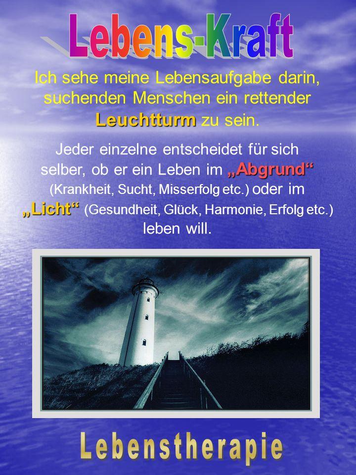 Leuchtturm Ich sehe meine Lebensaufgabe darin, suchenden Menschen ein rettender Leuchtturm zu sein. Abgrund Licht Jeder einzelne entscheidet für sich