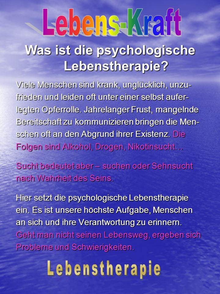 Was ist die psychologische Lebenstherapie? Viele Menschen sind krank, unglücklich, unzu- frieden und leiden oft unter einer selbst aufer- legten Opfer