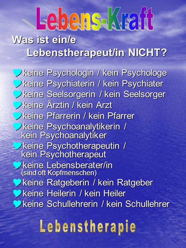 Was ist ein/e Lebenstherapeut/in NICHT? Lebenstherapeut/in NICHT? keine Psychologin / kein Psychologe keine Psychologin / kein Psychologe keine Psychi