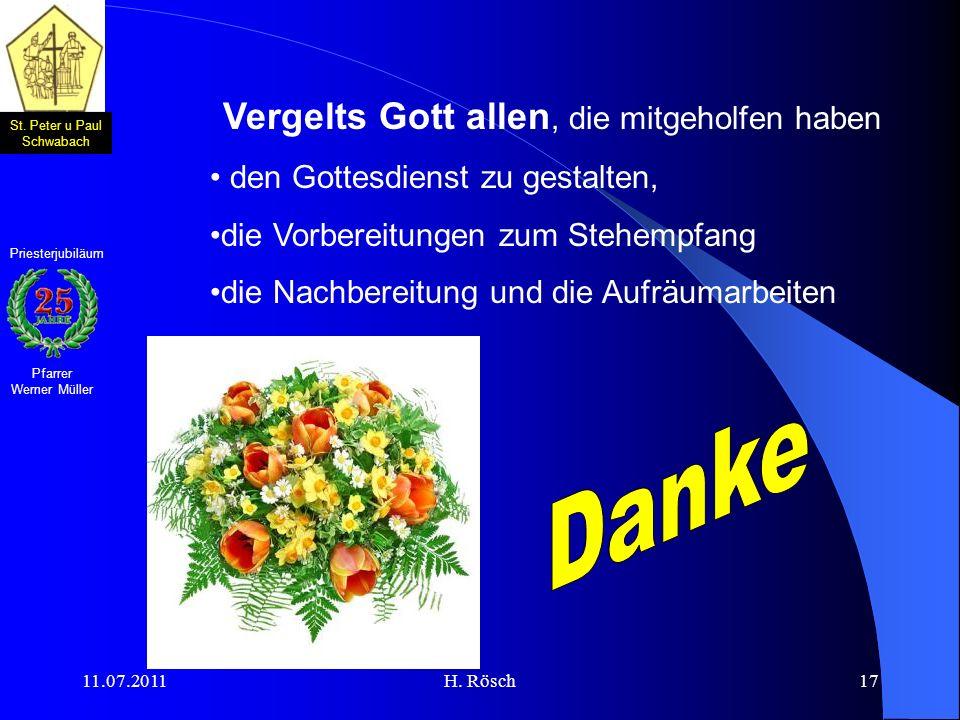 St. Peter u Paul Schwabach Pfarrer Werner Müller Priesterjubiläum 11.07.2011H. Rösch17 Vergelts Gott allen, die mitgeholfen haben den Gottesdienst zu