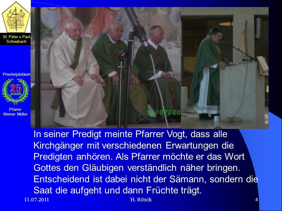 St. Peter u Paul Schwabach Pfarrer Werner Müller Priesterjubiläum 11.07.2011H. Rösch4 In seiner Predigt meinte Pfarrer Vogt, dass alle Kirchgänger mit
