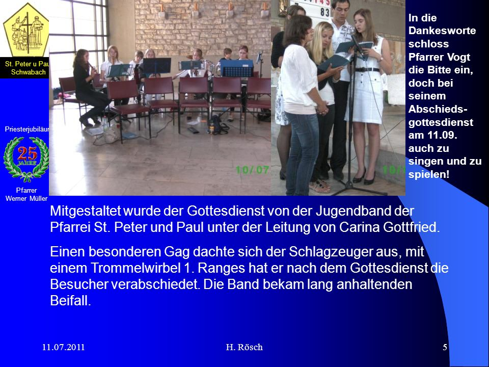 St. Peter u Paul Schwabach Pfarrer Werner Müller Priesterjubiläum 11.07.2011H. Rösch5 Mitgestaltet wurde der Gottesdienst von der Jugendband der Pfarr