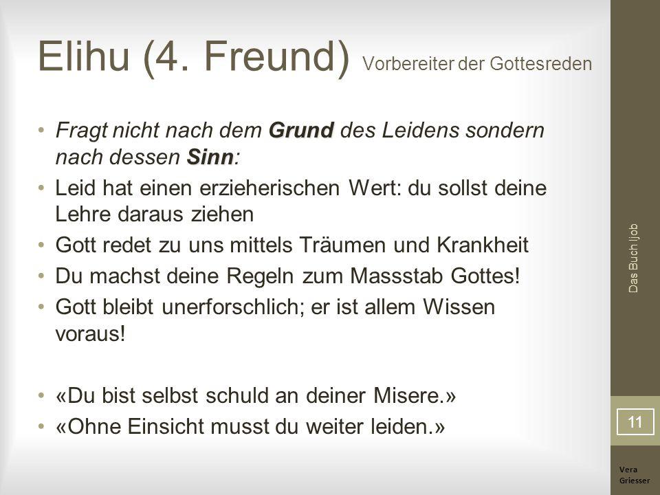 Vera Griesser Das Buch Ijob Elihu (4. Freund) Vorbereiter der Gottesreden Grund SinnFragt nicht nach dem Grund des Leidens sondern nach dessen Sinn: L