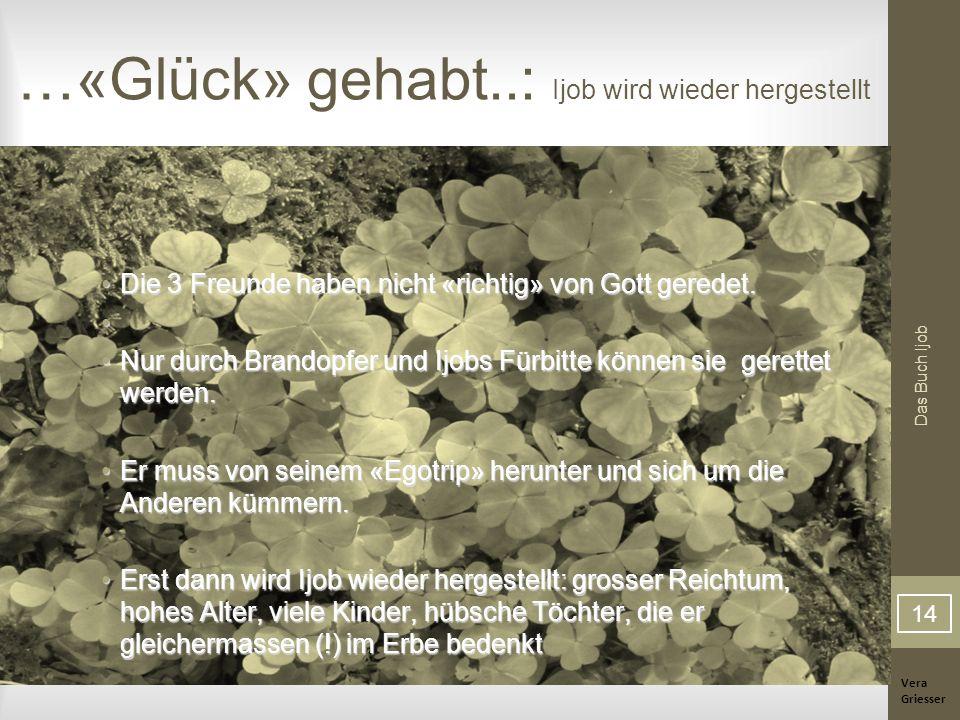 Vera Griesser Das Buch Ijob …«Glück» gehabt..: Ijob wird wieder hergestellt Die 3 Freunde haben nicht «richtig» von Gott geredet.Die 3 Freunde haben n