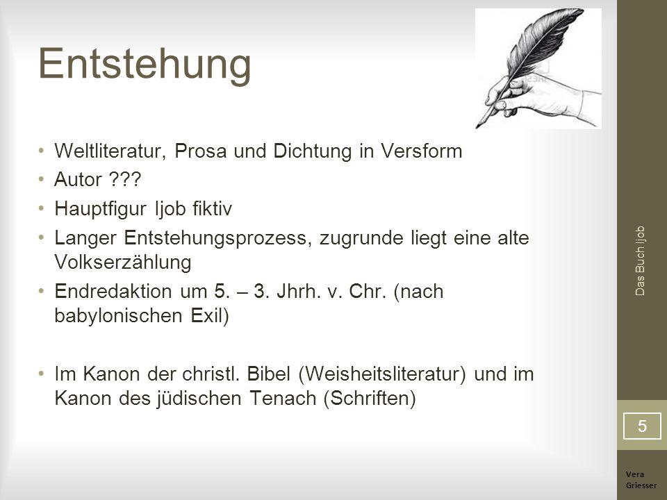 Vera Griesser Das Buch Ijob Entstehung Weltliteratur, Prosa und Dichtung in Versform Autor ??? Hauptfigur Ijob fiktiv Langer Entstehungsprozess, zugru