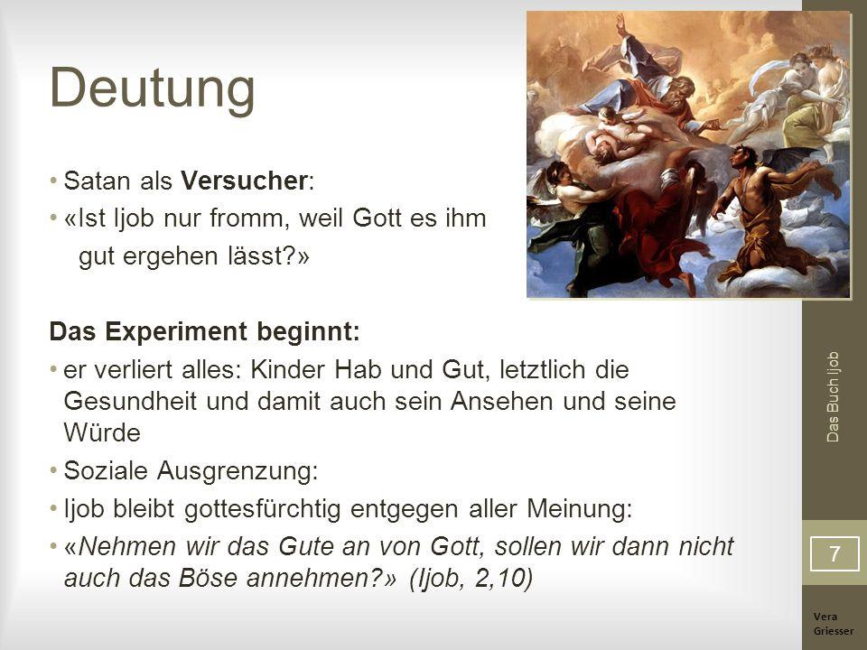 Vera Griesser Das Buch Ijob Deutung Satan als Versucher: «Ist Ijob nur fromm, weil Gott es ihm gut ergehen lässt?» Das Experiment beginnt: er verliert