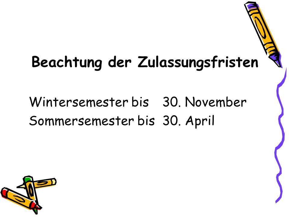 Beachtung der Zulassungsfristen Wintersemester bis 30. November Sommersemester bis 30. April