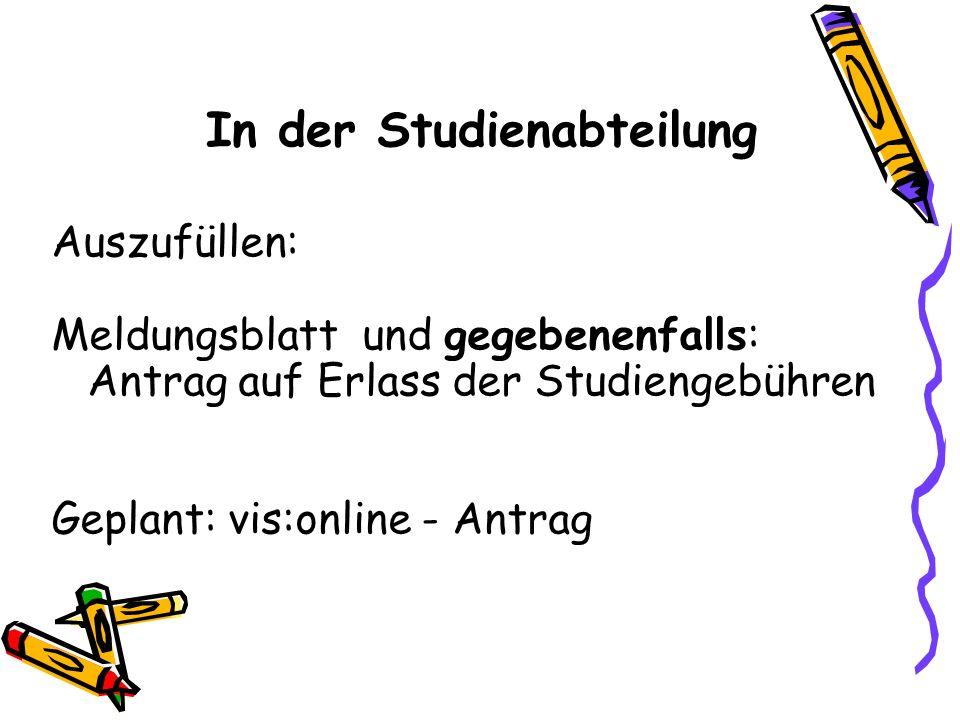In der Studienabteilung Auszufüllen: Meldungsblatt und gegebenenfalls: Antrag auf Erlass der Studiengebühren Geplant: vis:online - Antrag