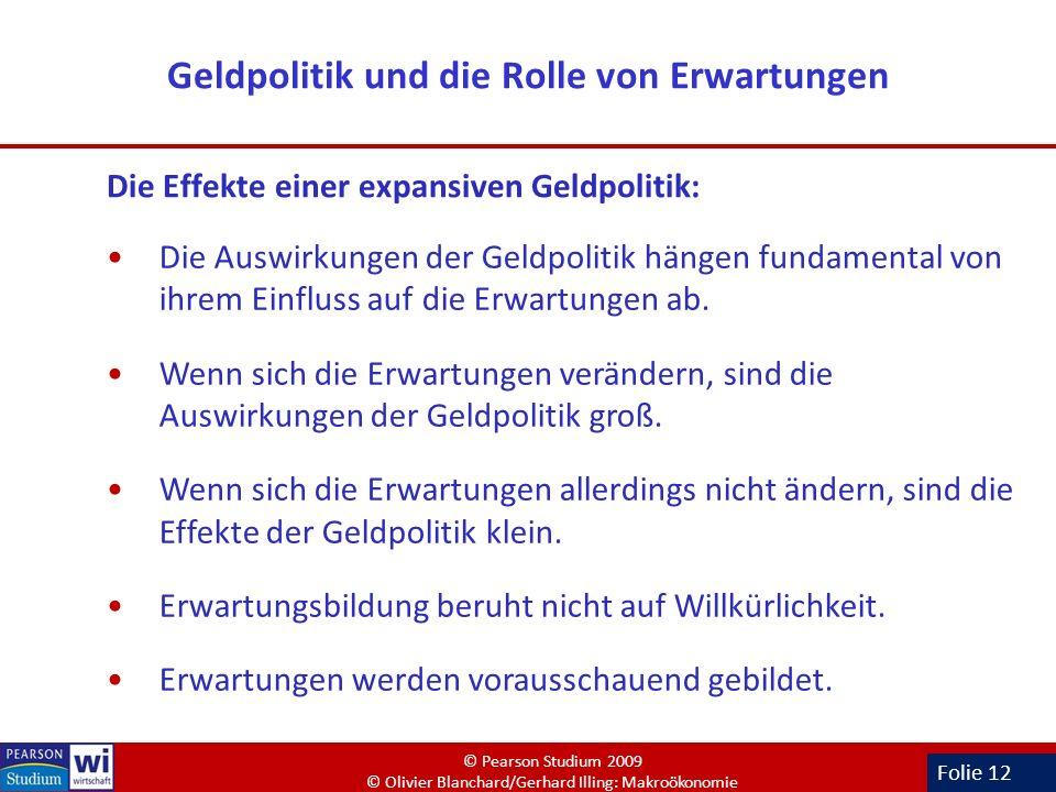Folie 12 Geldpolitik und die Rolle von Erwartungen Die Effekte einer expansiven Geldpolitik: Die Auswirkungen der Geldpolitik hängen fundamental von i