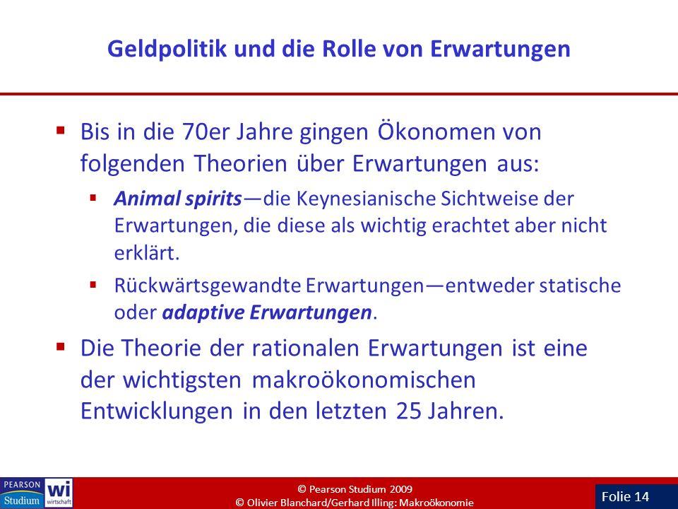 Folie 14 Geldpolitik und die Rolle von Erwartungen Bis in die 70er Jahre gingen Ökonomen von folgenden Theorien über Erwartungen aus: Animal spiritsdi
