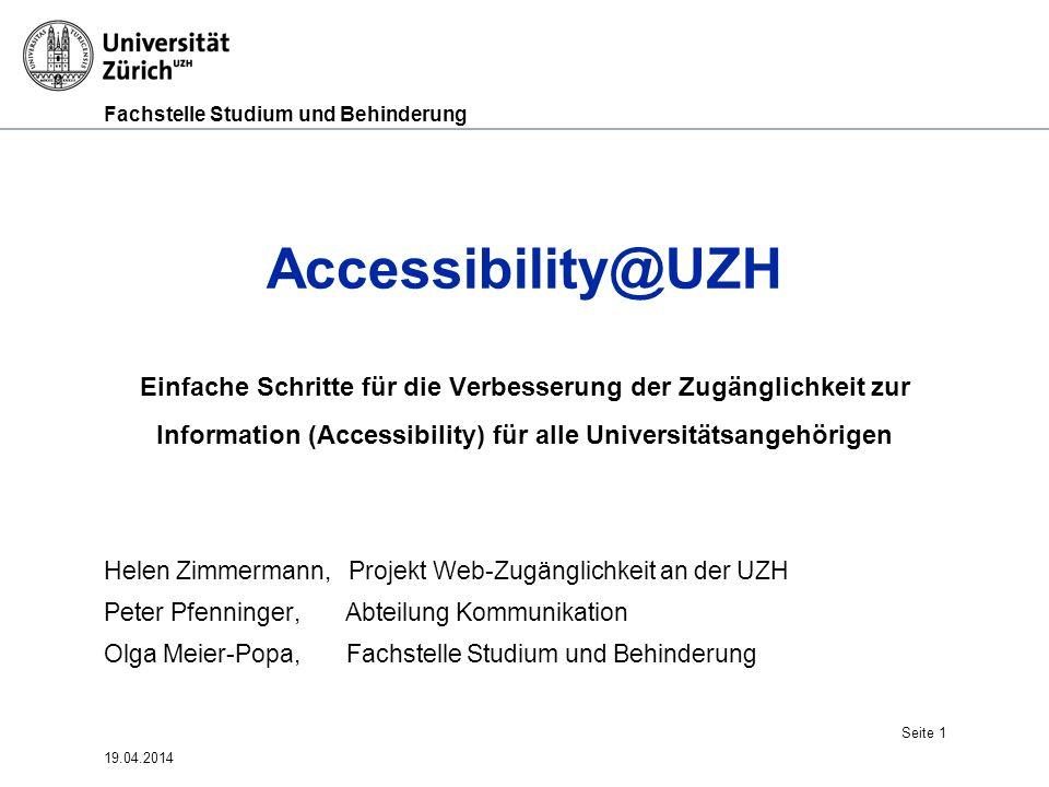 Fachstelle Studium und Behinderung 19.04.2014 Seite 1 Accessibility@UZH Einfache Schritte für die Verbesserung der Zugänglichkeit zur Information (Acc
