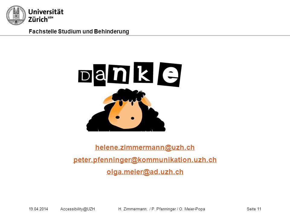Fachstelle Studium und Behinderung helene.zimmermann@uzh.ch peter.pfenninger@kommunikation.uzh.ch olga.meier@ad.uzh.ch 19.04.2014Accessibility@UZH H.