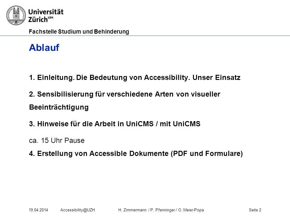 Fachstelle Studium und Behinderung 19.04.2014Accessibility@UZHH. Zimmermann / P. Pfenninger / O. Meier-PopaSeite 2 Ablauf 1. Einleitung. Die Bedeutung