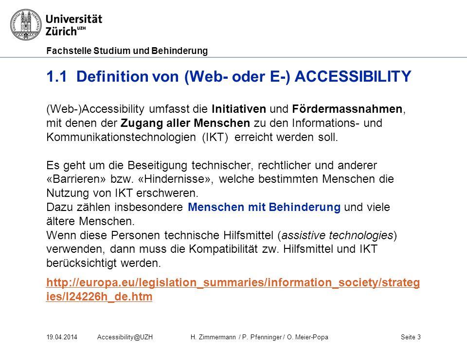 Fachstelle Studium und Behinderung 19.04.2014Accessibility@UZHH. Zimmermann / P. Pfenninger / O. Meier-PopaSeite 3 1.1 Definition von (Web- oder E-) A