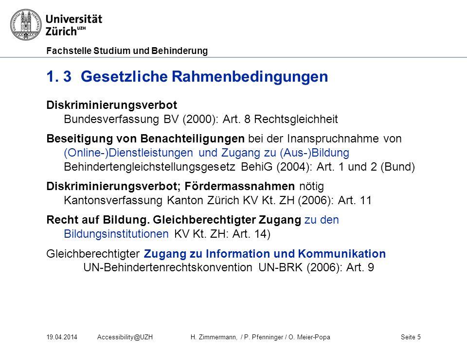 Fachstelle Studium und Behinderung 1. 3 Gesetzliche Rahmenbedingungen Diskriminierungsverbot Bundesverfassung BV (2000): Art. 8 Rechtsgleichheit Besei