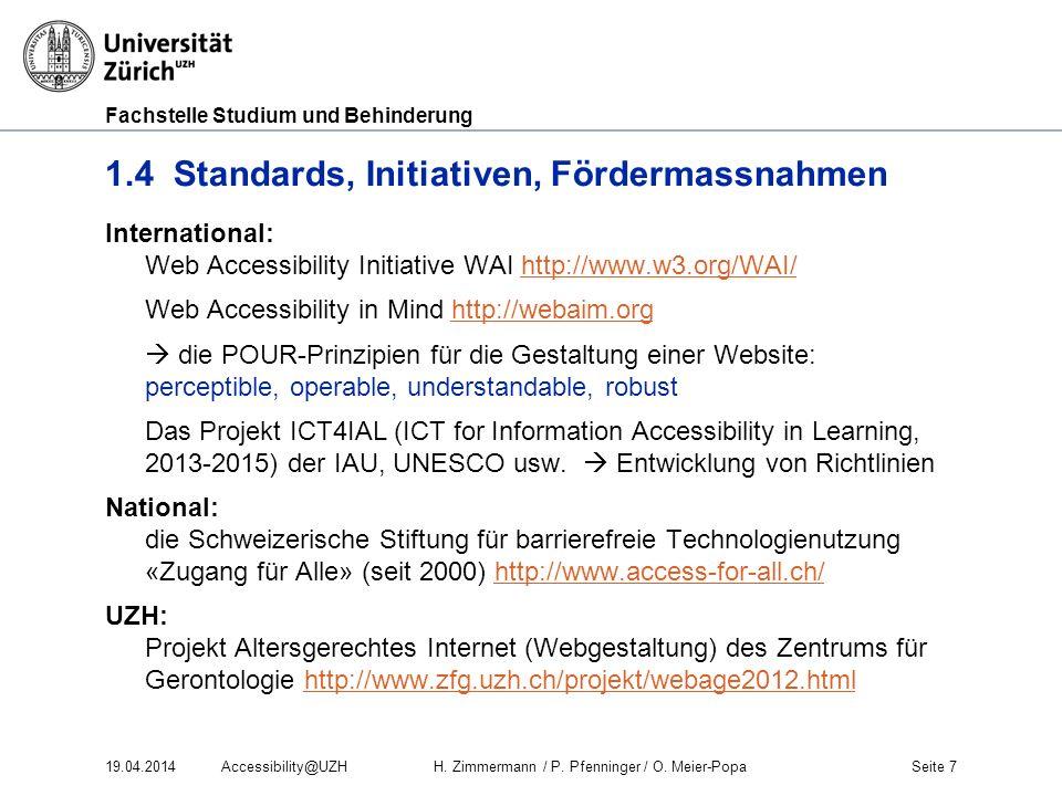 Fachstelle Studium und Behinderung 1.4 Standards, Initiativen, Fördermassnahmen International: Web Accessibility Initiative WAI http://www.w3.org/WAI/