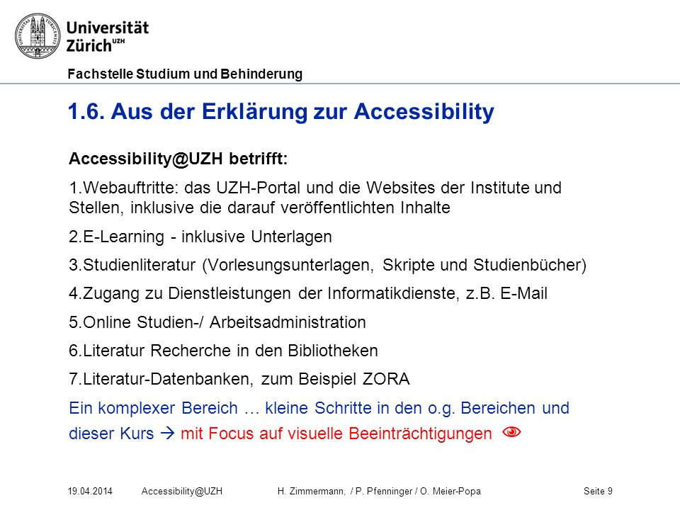 Fachstelle Studium und Behinderung 1.6. Aus der Erklärung zur Accessibility Accessibility@UZH betrifft: 1.Webauftritte: das UZH-Portal und die Website