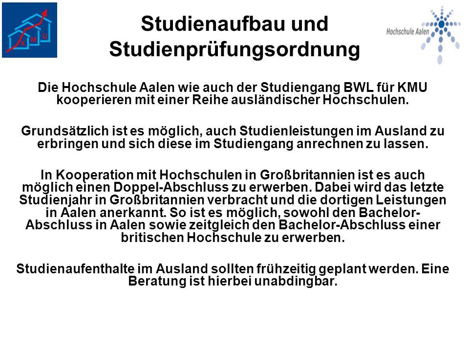 Studienaufbau und Studienprüfungsordnung Die Hochschule Aalen wie auch der Studiengang BWL für KMU kooperieren mit einer Reihe ausländischer Hochschul