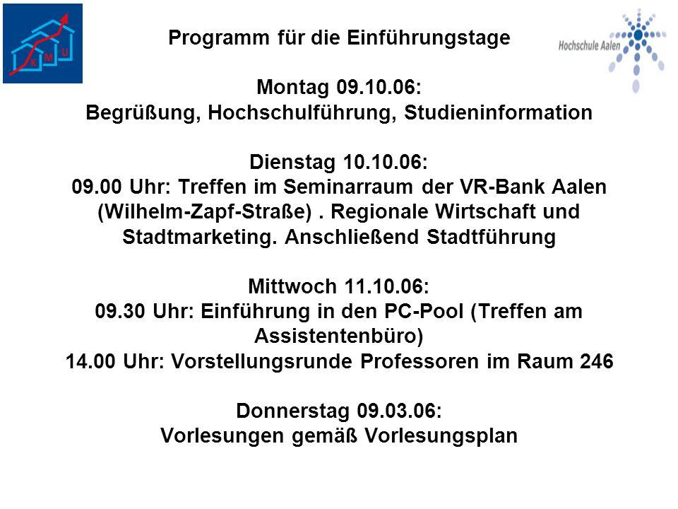 Programm für die Einführungstage Montag 09.10.06: Begrüßung, Hochschulführung, Studieninformation Dienstag 10.10.06: 09.00 Uhr: Treffen im Seminarraum