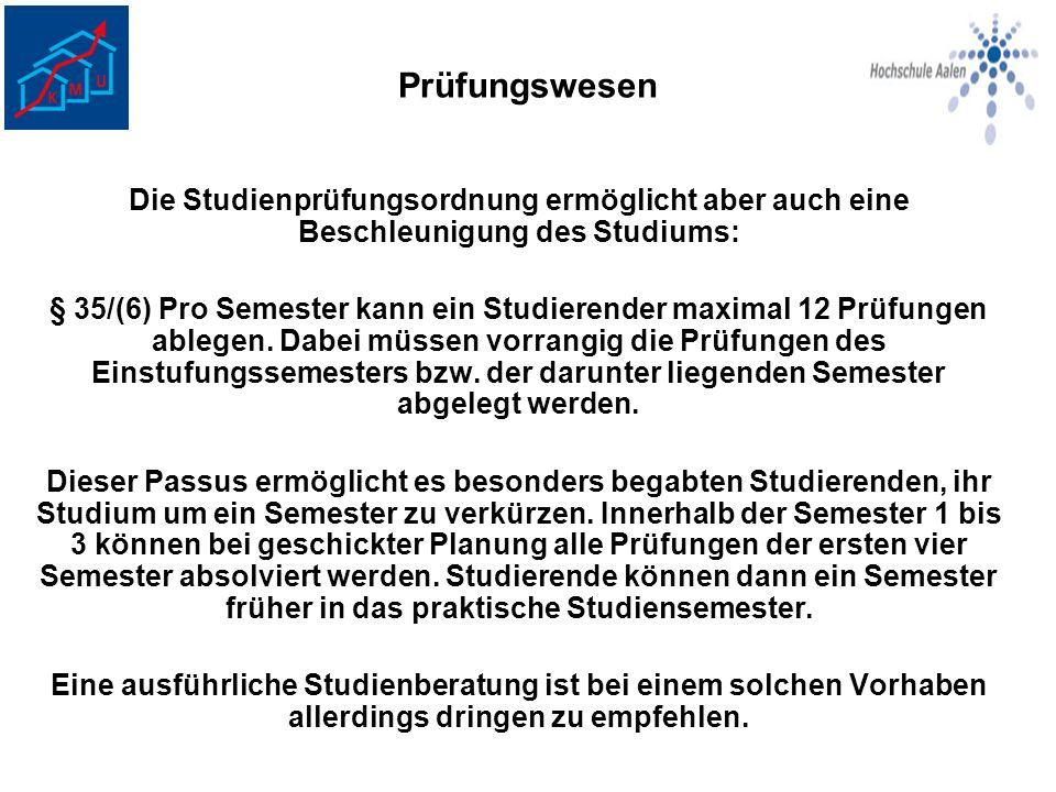 Prüfungswesen Die Studienprüfungsordnung ermöglicht aber auch eine Beschleunigung des Studiums: § 35/(6) Pro Semester kann ein Studierender maximal 12