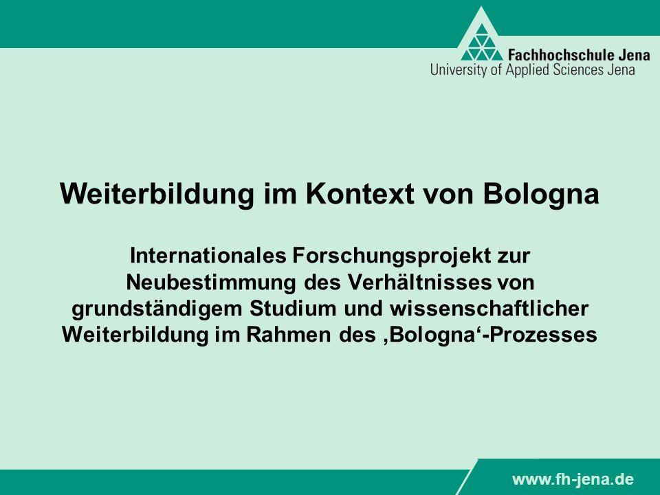 www.fh-jena.de Titel der Präsentation www.fh-jena.de Folie 2Bredl, Holzer, Jütte, Schäfer, Schilling Weiterbildung im Kontext von Bologna Gliederung 1Anlage der Studie 2Besonderheiten der Länder 2.1Deutschland 2.2Österreich 2.3Schweiz 3Länderzusammenfassende Ergebnisse 3.1Bologna-Prozess 3.2Arbeitsmarktfähigkeit des Bachelor 3.3Verhältnis von grundständigem Studium und Weiterbildung 3.4Zielpublikum 3.5Struktur von Weiterbildung 3.6Zulassung und Abschlüsse 3.7Qualitätssicherung 3.8Finanzierung