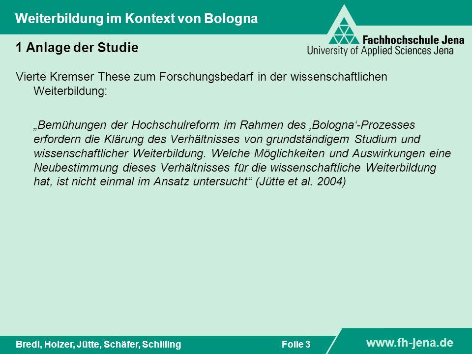 www.fh-jena.de Titel der Präsentation www.fh-jena.de Folie 3Bredl, Holzer, Jütte, Schäfer, Schilling Weiterbildung im Kontext von Bologna 1 Anlage der