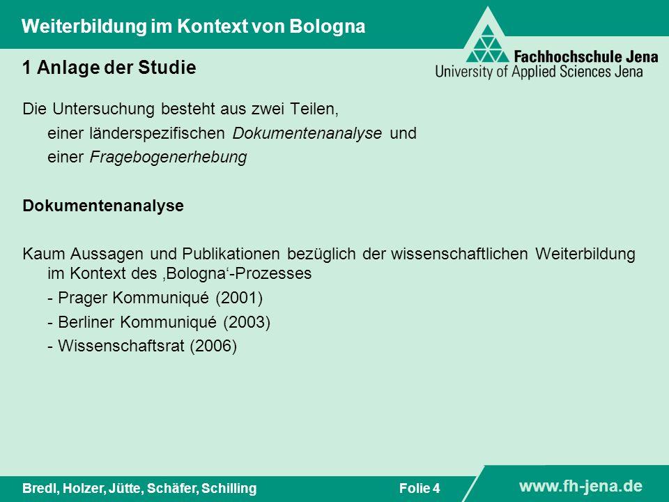 www.fh-jena.de Titel der Präsentation www.fh-jena.de Folie 4Bredl, Holzer, Jütte, Schäfer, Schilling Weiterbildung im Kontext von Bologna 1 Anlage der