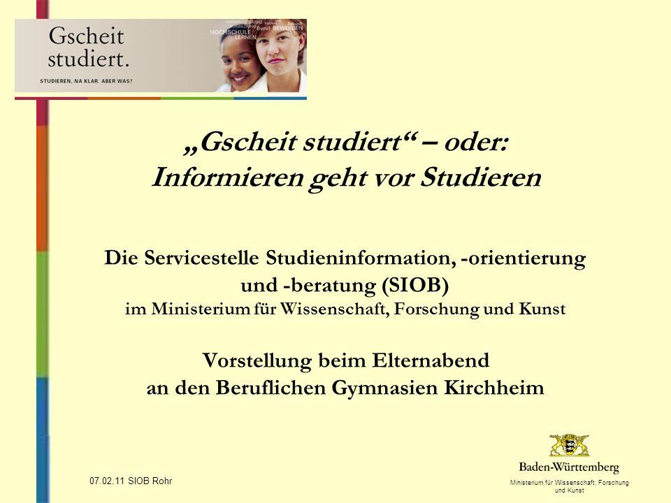 Ministerium für Wissenschaft, Forschung und Kunst 07.02.11 SIOB Rohr Studieren: Ja – aber ….