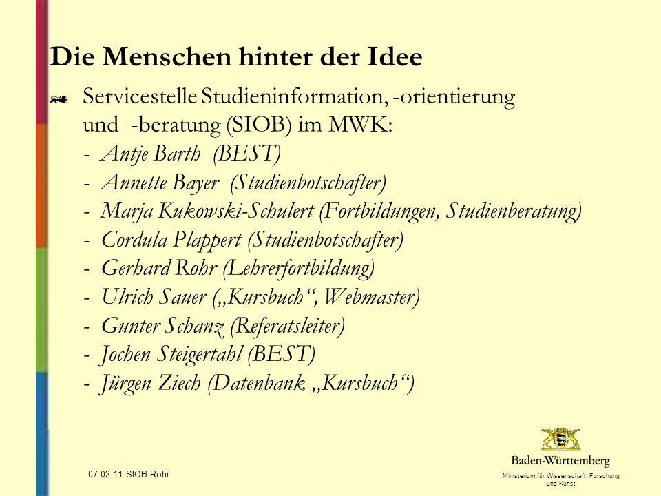 Ministerium für Wissenschaft, Forschung und Kunst 07.02.11 SIOB Rohr Die Menschen hinter der Idee Servicestelle Studieninformation, -orientierung und