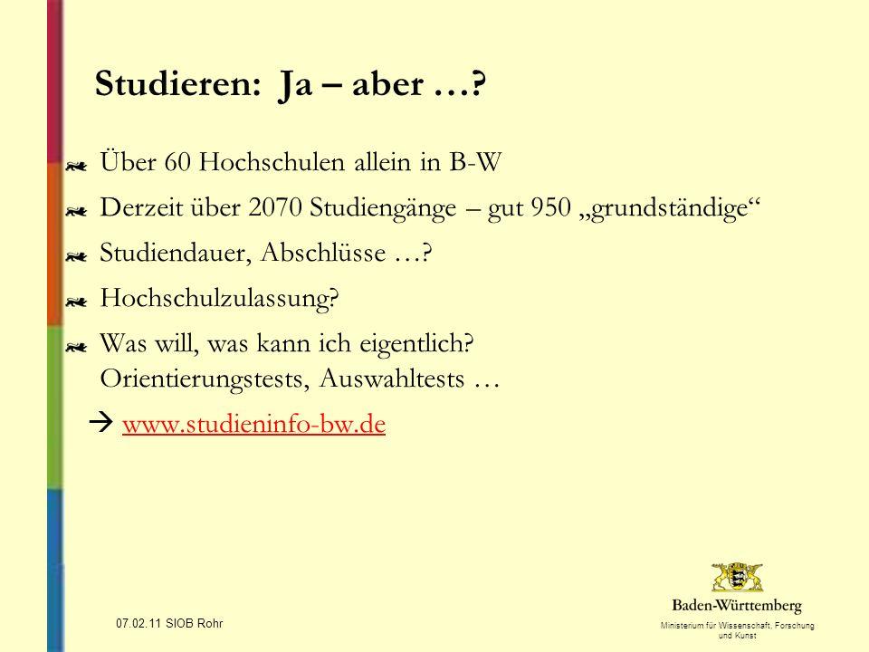 Ministerium für Wissenschaft, Forschung und Kunst 07.02.11 SIOB Rohr Studieren: Ja – aber …? Über 60 Hochschulen allein in B-W Derzeit über 2070 Studi