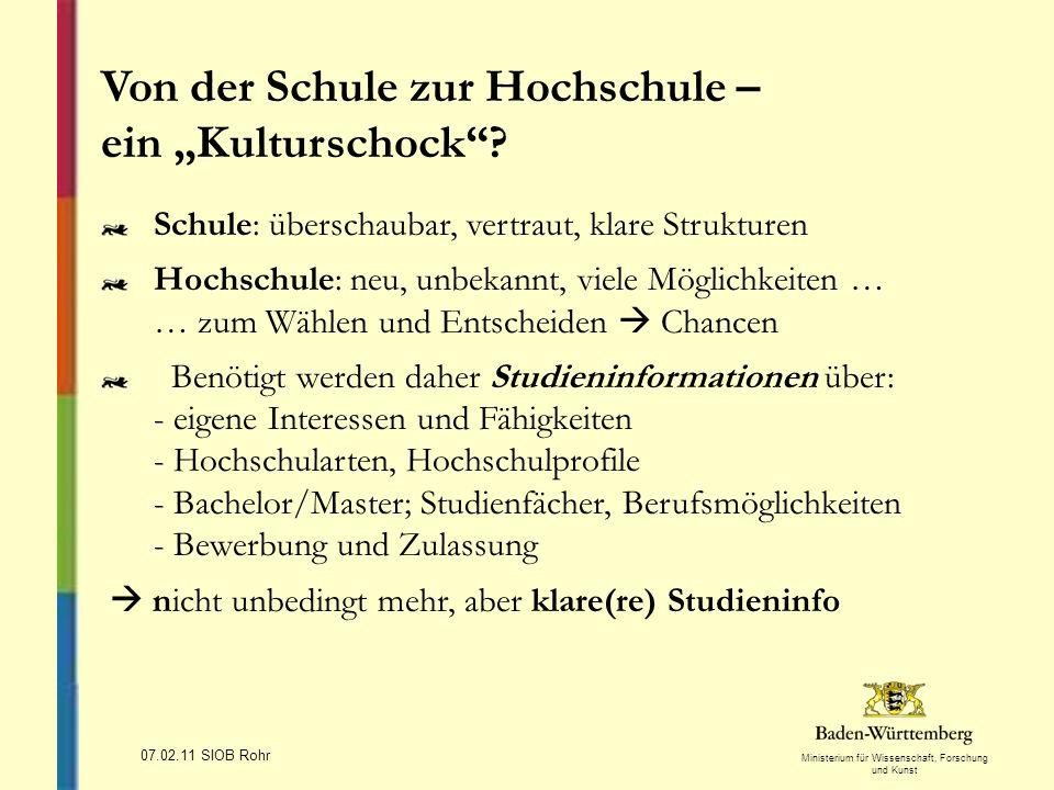 Ministerium für Wissenschaft, Forschung und Kunst 07.02.11 SIOB Rohr Von der Schule zur Hochschule – ein Kulturschock? Schule: überschaubar, vertraut,