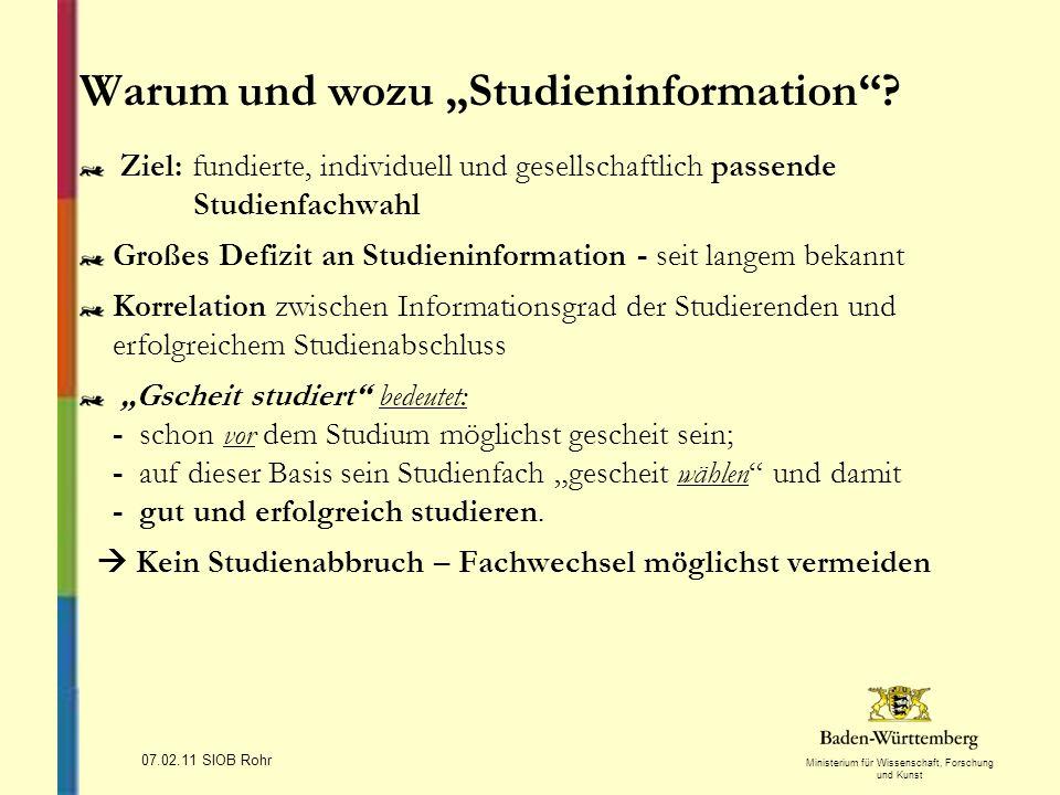 Ministerium für Wissenschaft, Forschung und Kunst 07.02.11 SIOB Rohr Warum und wozu Studieninformation? Ziel: fundierte, individuell und gesellschaftl