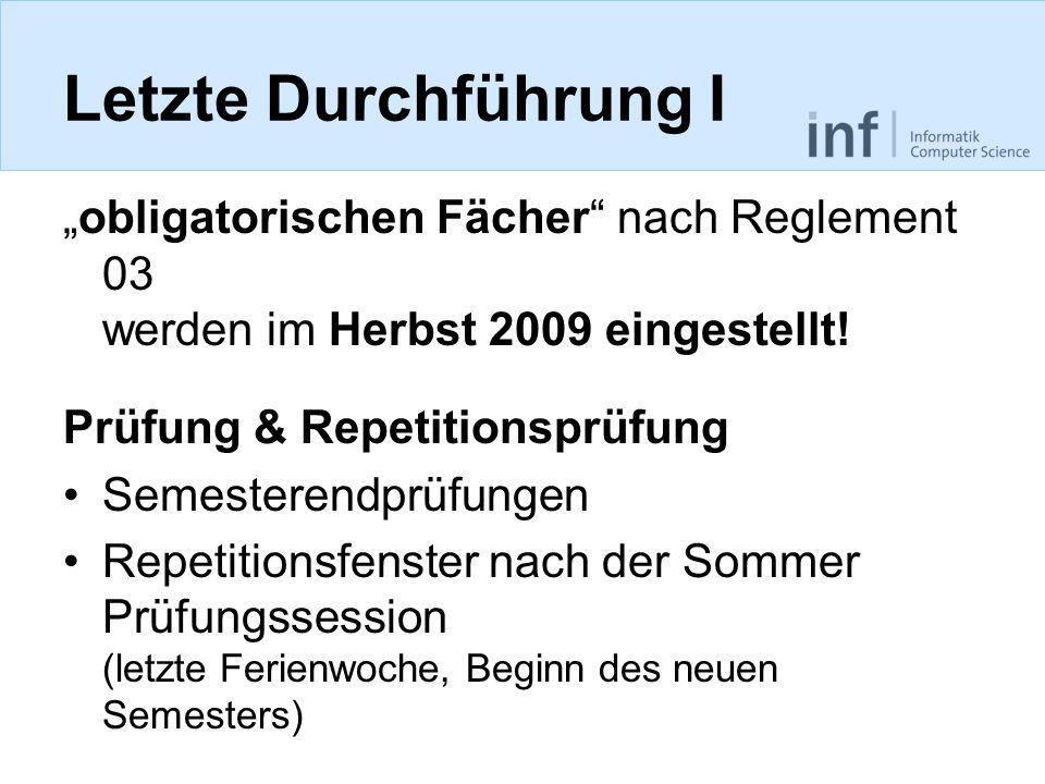 Letzte Durchführung I obligatorischen Fächer nach Reglement 03 werden im Herbst 2009 eingestellt! Prüfung & Repetitionsprüfung Semesterendprüfungen Re