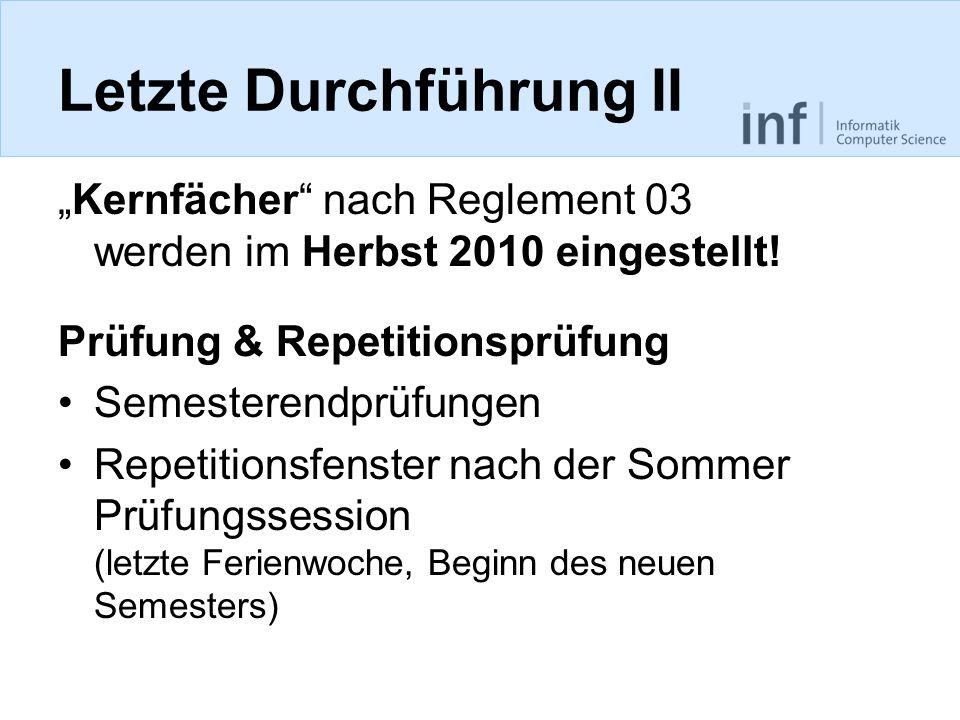 Letzte Durchführung II Kernfächer nach Reglement 03 werden im Herbst 2010 eingestellt! Prüfung & Repetitionsprüfung Semesterendprüfungen Repetitionsfe