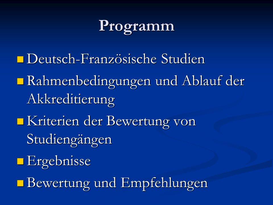Programm Deutsch-Französische Studien Deutsch-Französische Studien Rahmenbedingungen und Ablauf der Akkreditierung Rahmenbedingungen und Ablauf der Ak