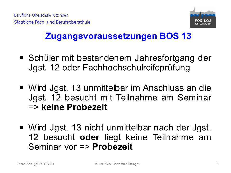 Stand: Schuljahr 2013/2014© Berufliche Oberschule Kitzingen Berufliche Oberschule Kitzingen Staatliche Fach- und Berufsoberschule 4 Zugangsvoraussetzungen FOS 13 Zeugnis der Fachhochschulreife mit einer Durchschnittsnote von 2,8 Wird Jgst.