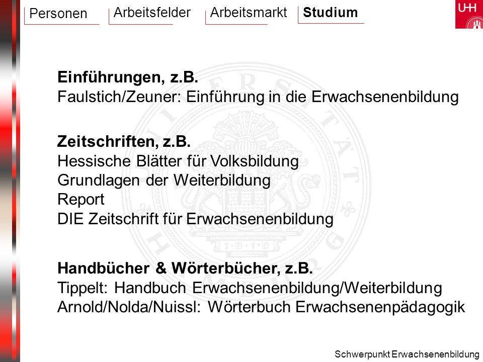 Schwerpunkt Erwachsenenbildung Einführungen, z.B. Faulstich/Zeuner: Einführung in die Erwachsenenbildung Zeitschriften, z.B. Hessische Blätter für Vol
