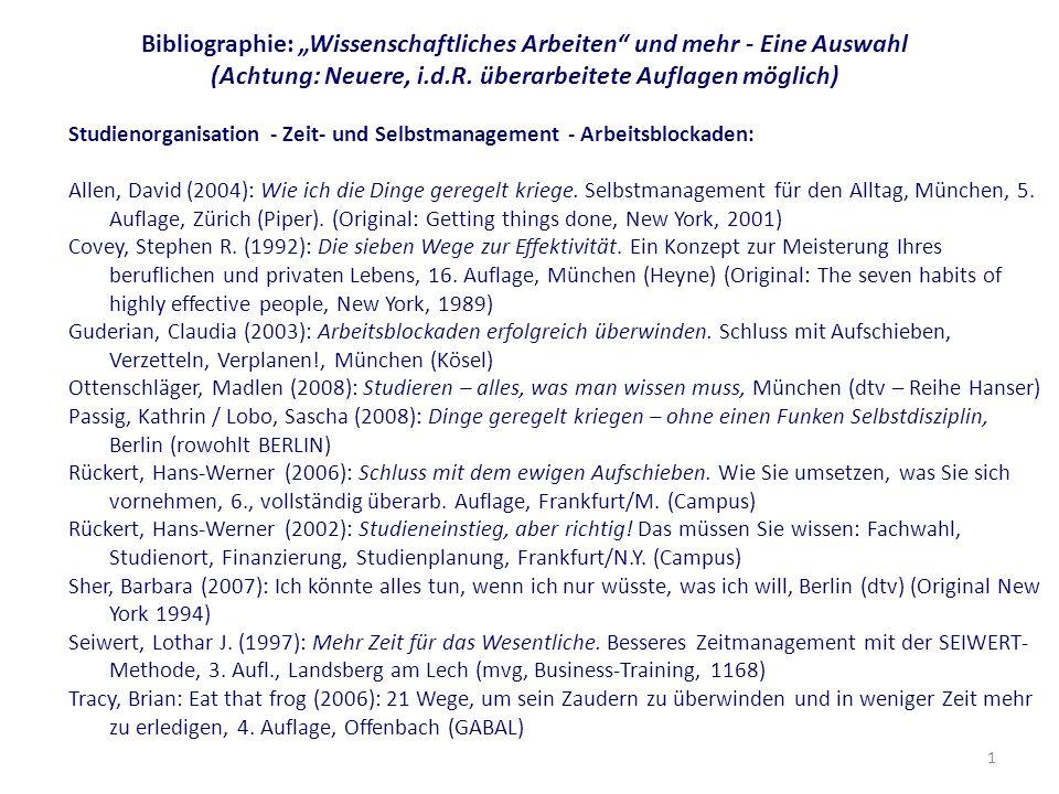 1 Bibliographie: Wissenschaftliches Arbeiten und mehr - Eine Auswahl (Achtung: Neuere, i.d.R. überarbeitete Auflagen möglich) Studienorganisation - Ze