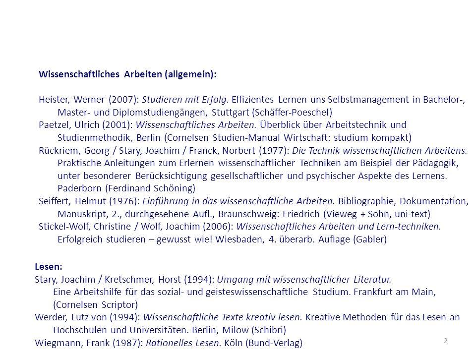 2 Wissenschaftliches Arbeiten (allgemein): Heister, Werner (2007): Studieren mit Erfolg. Effizientes Lernen uns Selbstmanagement in Bachelor-, Master-