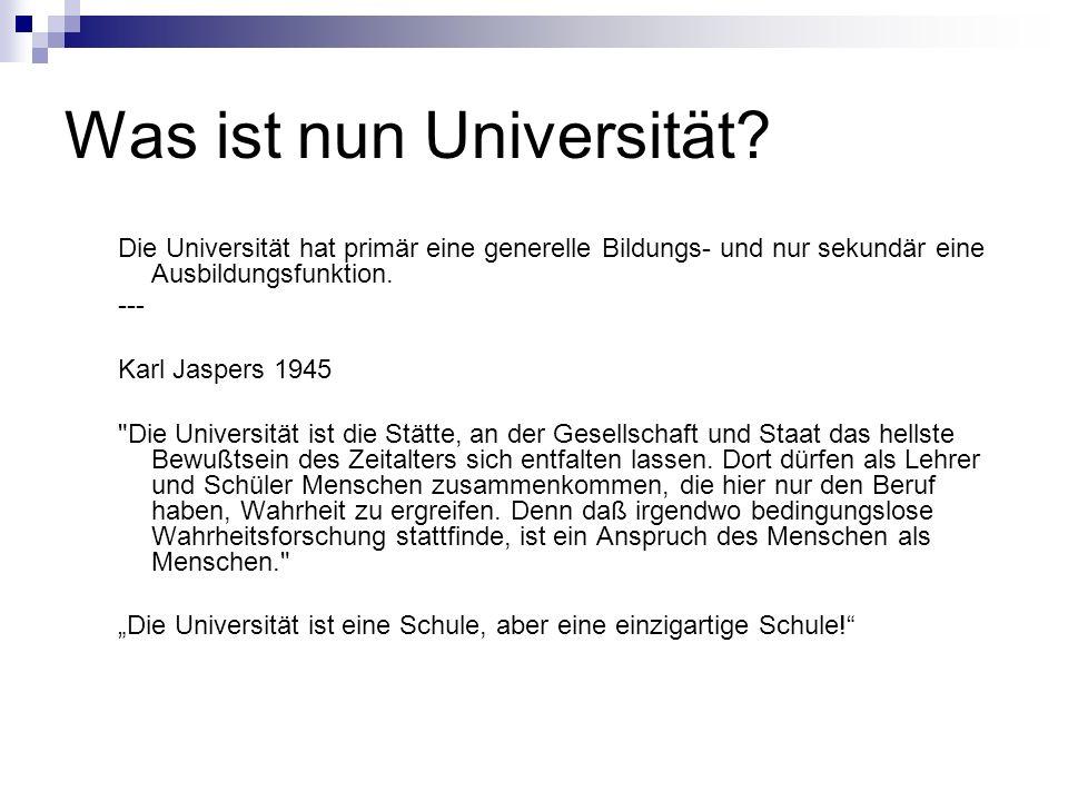 Was ist nun Universität? Die Universität hat primär eine generelle Bildungs- und nur sekundär eine Ausbildungsfunktion. --- Karl Jaspers 1945