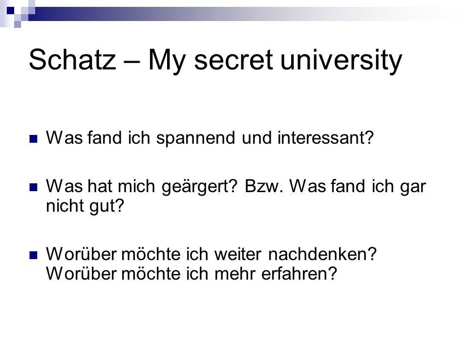 Schatz – My secret university Was fand ich spannend und interessant? Was hat mich geärgert? Bzw. Was fand ich gar nicht gut? Worüber möchte ich weiter