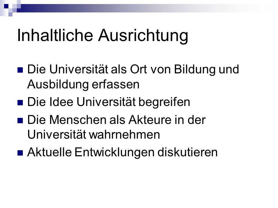 Inhaltliche Ausrichtung Die Universität als Ort von Bildung und Ausbildung erfassen Die Idee Universität begreifen Die Menschen als Akteure in der Universität wahrnehmen Aktuelle Entwicklungen diskutieren