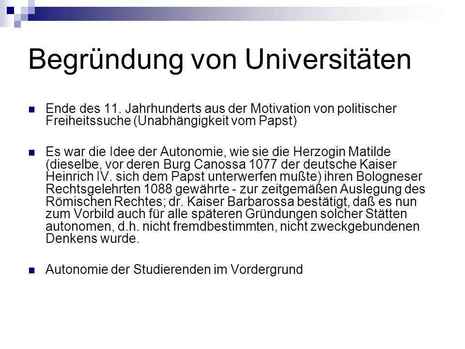 Begründung von Universitäten Ende des 11. Jahrhunderts aus der Motivation von politischer Freiheitssuche (Unabhängigkeit vom Papst) Es war die Idee de