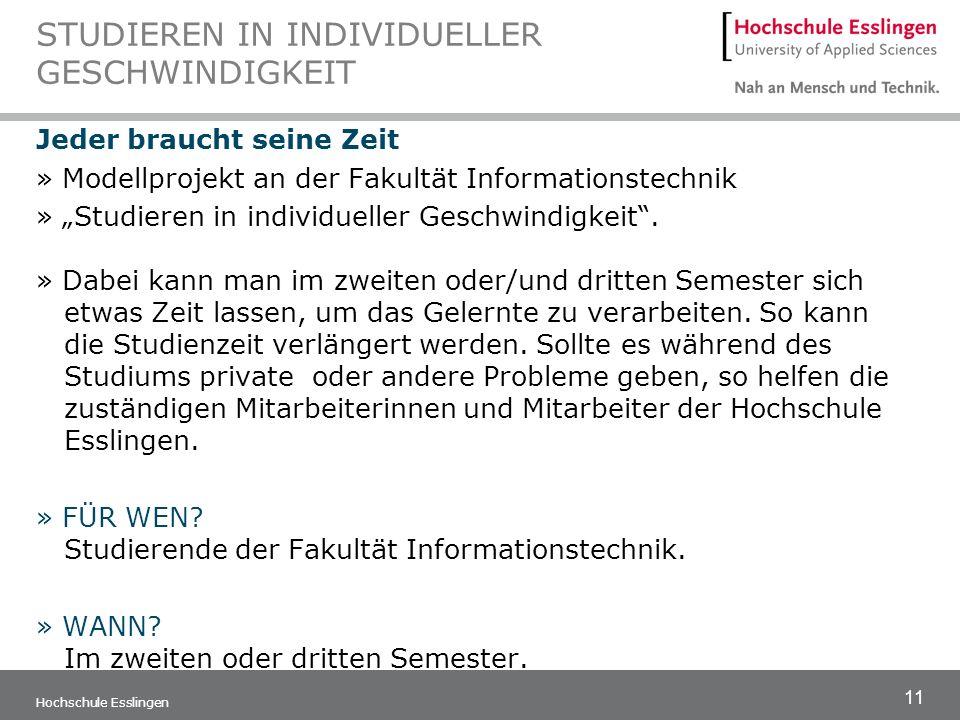 11 Hochschule Esslingen STUDIEREN IN INDIVIDUELLER GESCHWINDIGKEIT Jeder braucht seine Zeit » Modellprojekt an der Fakultät Informationstechnik » Stud