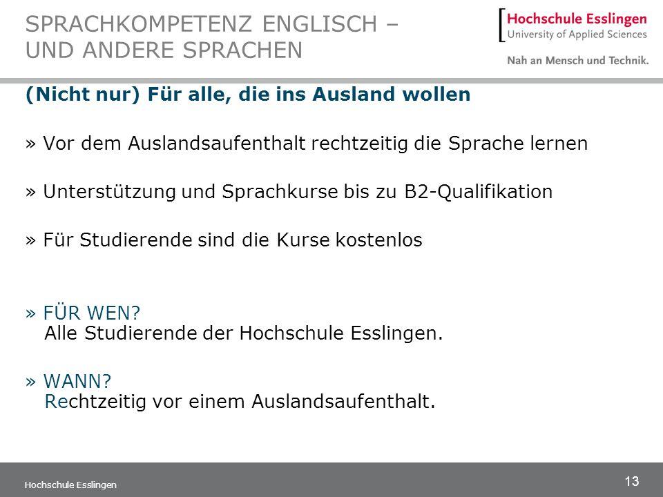 13 Hochschule Esslingen SPRACHKOMPETENZ ENGLISCH – UND ANDERE SPRACHEN (Nicht nur) Für alle, die ins Ausland wollen » Vor dem Auslandsaufenthalt recht