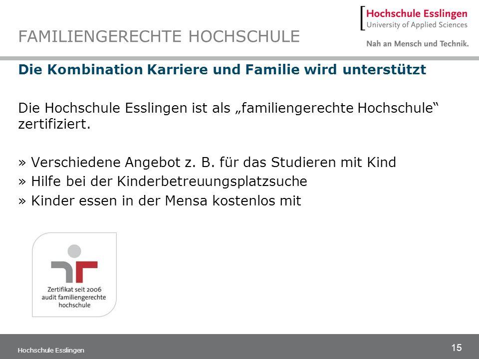 15 Hochschule Esslingen FAMILIENGERECHTE HOCHSCHULE Die Kombination Karriere und Familie wird unterstützt Die Hochschule Esslingen ist als familienger