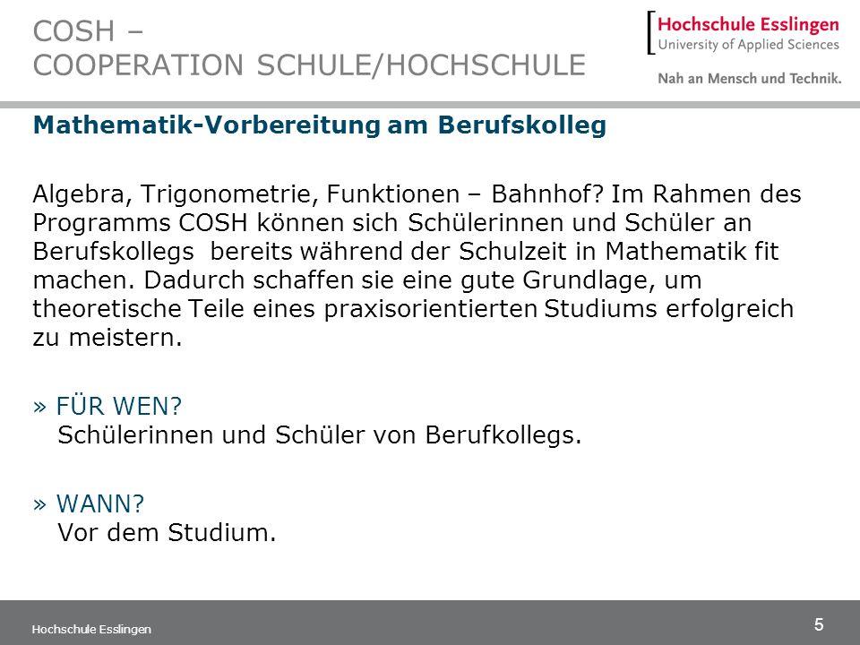 5 Hochschule Esslingen COSH – COOPERATION SCHULE/HOCHSCHULE Mathematik-Vorbereitung am Berufskolleg Algebra, Trigonometrie, Funktionen – Bahnhof? Im R