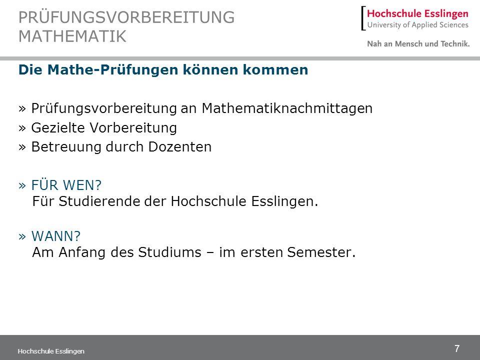 7 Hochschule Esslingen PRÜFUNGSVORBEREITUNG MATHEMATIK Die Mathe-Prüfungen können kommen » Prüfungsvorbereitung an Mathematiknachmittagen » Gezielte V
