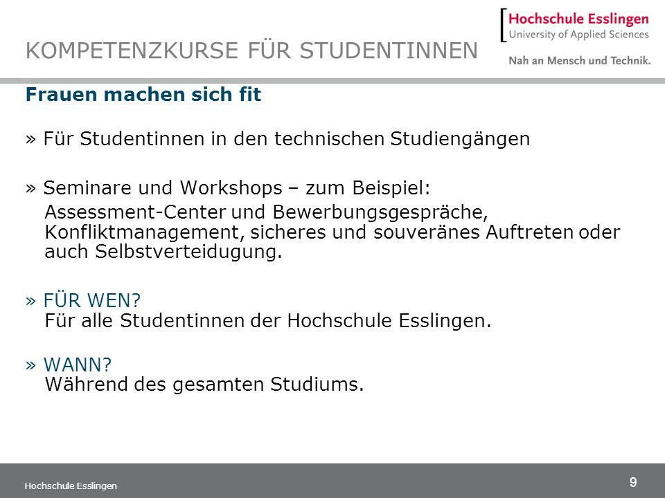 9 Hochschule Esslingen KOMPETENZKURSE FÜR STUDENTINNEN Frauen machen sich fit » Für Studentinnen in den technischen Studiengängen » Seminare und Works